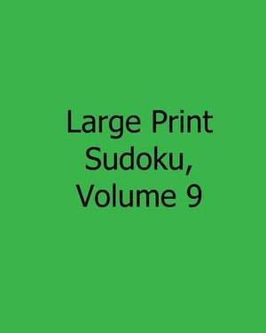 Large Print Sudoku, Volume 9: Easy to Read, Large Grid Sudoku Puzzles
