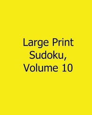 Large Print Sudoku, Volume 10: 80 Easy to Read, Large Print Sudoku Puzzles