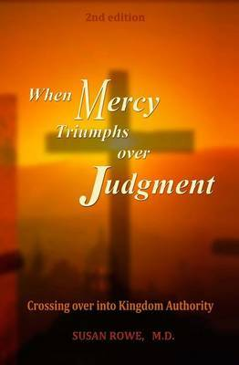 When Mercy Triumphs Over Judgment: Crossing Over Into Kingdom Authority