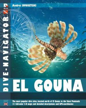 Dive-Navigator El Gouna: The Most Popular Dive Sites of the Red Sea, Located North of El Gouna to the Sinai Peninsula. 31 Full-Color Three-Dime