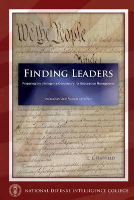 Finding Leaders Preparing the Intelligence Community for Succession Management: Occasional Paper Number Seventeen