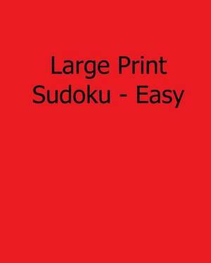 Large Print Sudoku - Easy: 80 Easy to Read, Large Print Sudoku Puzzles