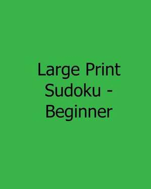 Large Print Sudoku - Beginner: 80 Easy to Read, Large Print Sudoku Puzzles