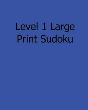 Level 1 Large Print Sudoku: Fun, Large Print Sudoku Puzzles