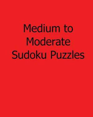 Medium to Moderate Sudoku Puzzles: Fun, Large Print Sudoku Puzzles