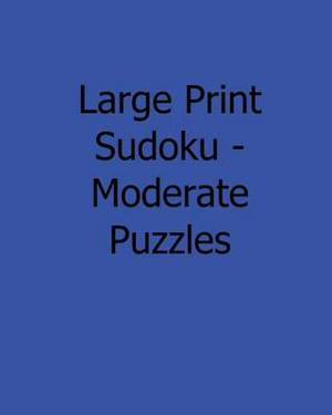 Large Print Sudoku - Moderate Puzzles: Fun, Large Grid Sudoku Puzzles