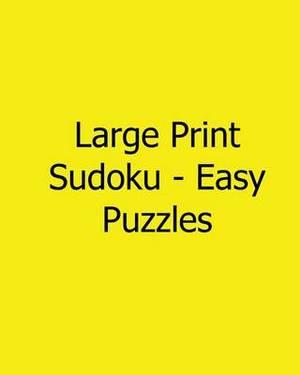 Large Print Sudoku - Easy Puzzles: Fun, Large Grid Sudoku Puzzles