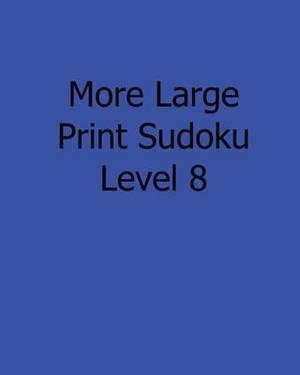 More Large Print Sudoku Level 8: Fun, Large Print Sudoku Puzzles