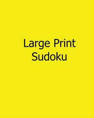 Large Print Sudoku: Easy to Read, Large Grid Sudoku Puzzles