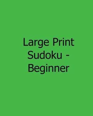 Large Print Sudoku - Beginner: Fun, Large Print Sudoku Puzzles