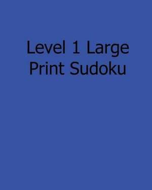 Level 1 Large Print Sudoku: Easy to Read, Large Grid Sudoku Puzzles