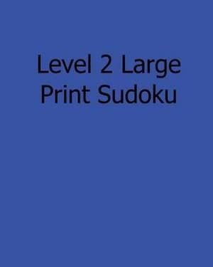 Level 2 Large Print Sudoku: 80 Easy to Read, Large Print Sudoku Puzzles