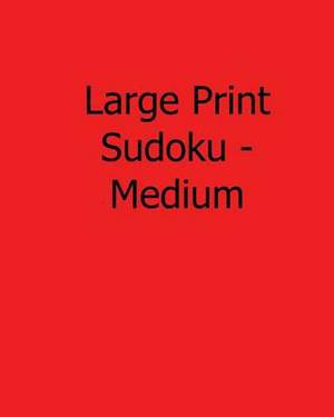 Large Print Sudoku - Medium: Fun, Large Print Sudoku Puzzles