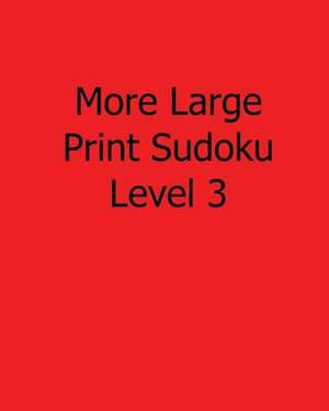 More Large Print Sudoku Level 3: Fun, Large Grid Sudoku Puzzles