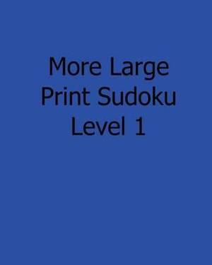 More Large Print Sudoku Level 1: Fun, Large Print Sudoku Puzzles