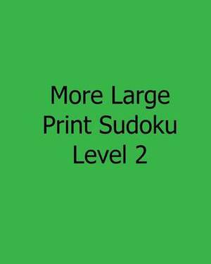 More Large Print Sudoku Level 2: Easy to Read, Large Grid Sudoku Puzzles