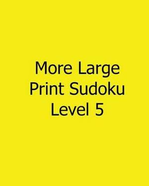 More Large Print Sudoku Level 5: Fun, Large Print Sudoku Puzzles