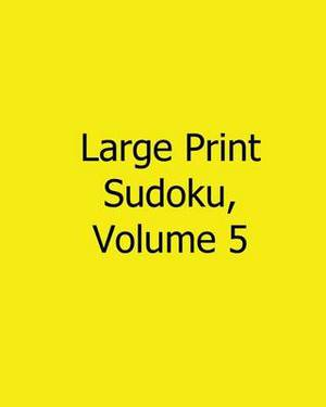 Large Print Sudoku, Volume 5: Easy to Read, Large Grid Sudoku Puzzles