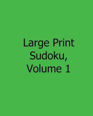 Large Print Sudoku, Volume 1: Fun, Large Grid Sudoku Puzzles