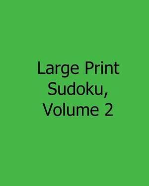 Large Print Sudoku, Volume 2: Fun, Large Print Sudoku Puzzles
