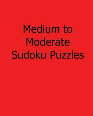 Medium to Moderate Sudoku Puzzles: Easy to Read, Large Grid Sudoku Puzzles