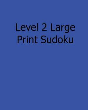 Level 2 Large Print Sudoku: 80 Easy to Read, Large Print Sudoku Puzzles