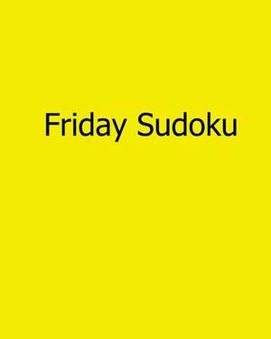 Friday Sudoku: 80 Easy to Read, Large Print Sudoku Puzzles