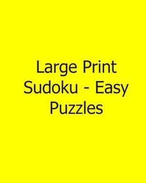 Large Print Sudoku - Easy Puzzles: 80 Easy to Read, Large Print Sudoku Puzzles