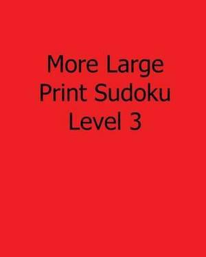 More Large Print Sudoku Level 3: Fun, Large Grid Sudoku Puzzles