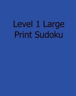 Level 1 Large Print Sudoku: 80 Easy to Read, Large Print Sudoku Puzzles