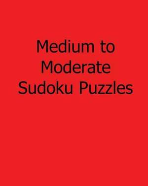 Medium to Moderate Sudoku Puzzles: Fun, Large Print Sudoku Puzzles