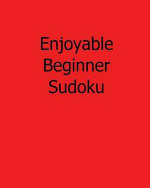 Enjoyable Beginner Sudoku: Fun, Large Print Sudoku Puzzles