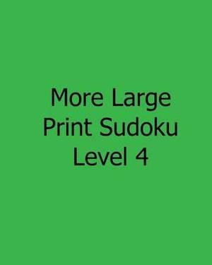 More Large Print Sudoku Level 4: Fun, Large Grid Sudoku Puzzles