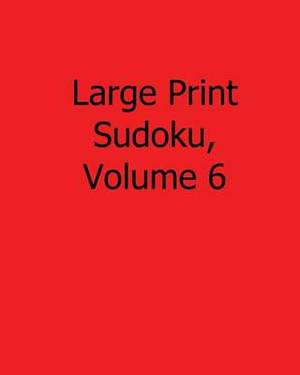 Large Print Sudoku, Volume 6: Easy to Read, Large Grid Sudoku Puzzles