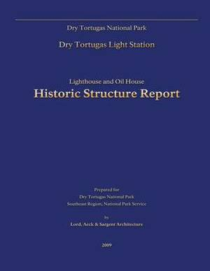 Dry Tortugas National Park Lighthouse and Oil House Historic Structure Report