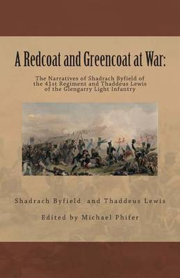 A Redcoat and Greencoat at War: The Narratives of Shadrach Byfield of the 41st Regiment and Thaddeus Lewis of the Glengarry Light Infantry