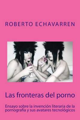Las Fronteras del Porno: Ensayo Sobre Filosofia de La Pornografia