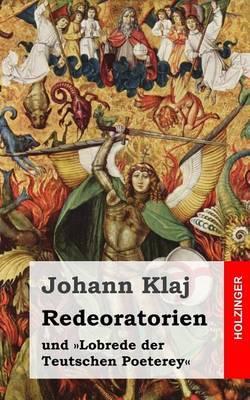 Redeoratorien: Und Lobrede Der Teutschen Poeterey