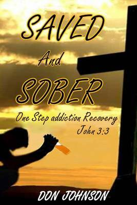 Saved and Sober: One Step Addiction Recovery, ...John 3:3