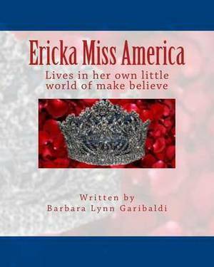 Ericka Miss America: This Is a Story about a Little Girl, Living in Her Own Little World of Make Believe. She Has Big Dreams and a Big Imag