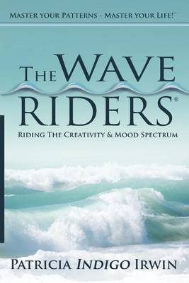 The Wave Riders - Riding the Creativity & Mood Spectrum  : Master Your Patterns - Master Your Life!