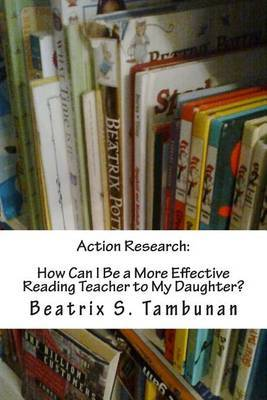 Action Research: How Can I Be a More Effective Reading Teacher to My Daughter?