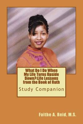 What Do I Do When My Life Turns Upside Down: Life Lessons from the Book of Ruth: Study Companion