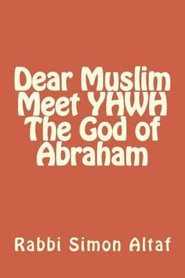 Dear Muslim ? Meet Yhwh the God of Abraham