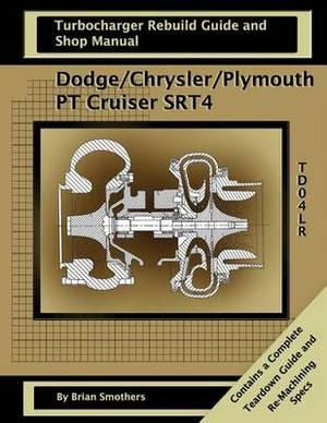 Dodge/Chrysler/Plymouth PT Cruiser/Srt4: Turbo Rebuild Guide and Shop Manual
