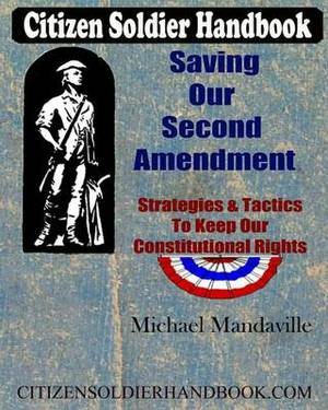 Citizen Soldier Handbook: Saving Our Second Amendment: Strategies and Tactics to Keep Our Constitutional Rights