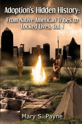 Adoption's Hidden History: From Native American Tribes to Locked Lives (Vol. 1)