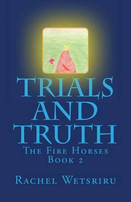 Trials and Truth: The Fire Horses Book 2