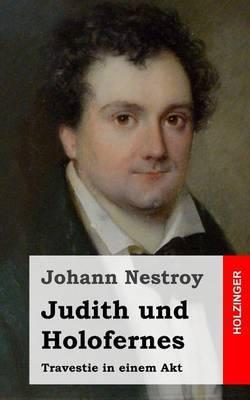 Judith Und Holofernes: Travestie in Einem Akt