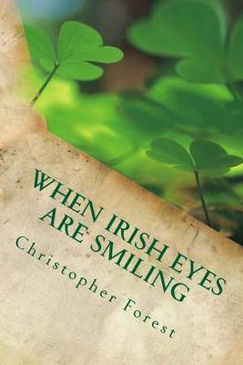 When Irish Eyes Are Smiling: Trivia, Legends, and Lore of St. Patrick's Day